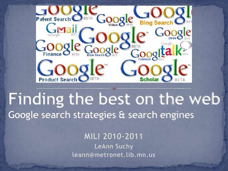 Finding the best on the webGoogle search strategies & search engines<br />MILI 2010-2011<br />LeAnn Suchy<br />leann@metro...