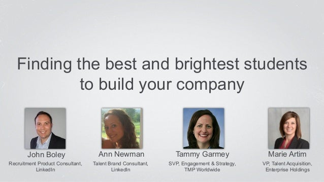 Finding the best and brightest students  John Boley  Recruitment Product Consultant,  LinkedIn  to build your company  Ann...