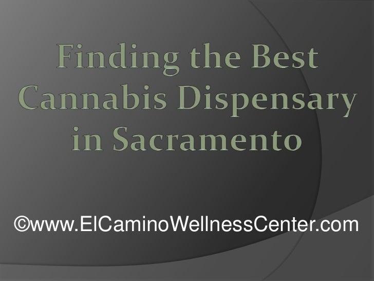 Finding the Best Cannabis Dispensary in Sacramento<br />©www.ElCaminoWellnessCenter.com<br />