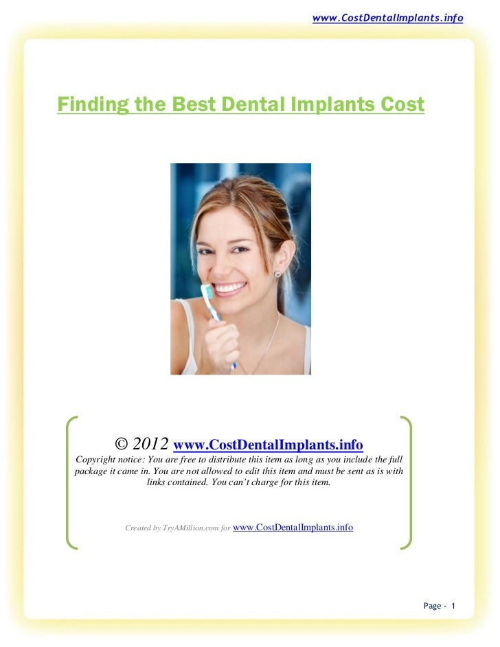 www.CostDentalImplants.infoFinding the Best Dental Implants Cost           © 2012 www.CostDentalImplants.info Copyright no...