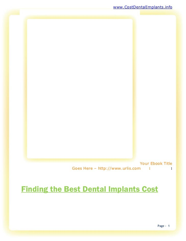 www.CostDentalImplants.info                                             Your Ebook Title             Goes Here – http://ww...