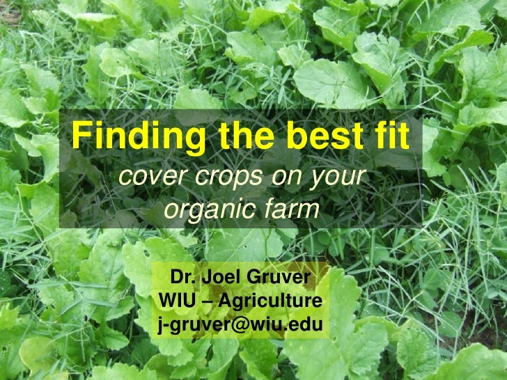 Finding the best fit   cover crops on your      organic farm         Dr. Joel Gruver      WIU – Agriculture      j-gruver@...