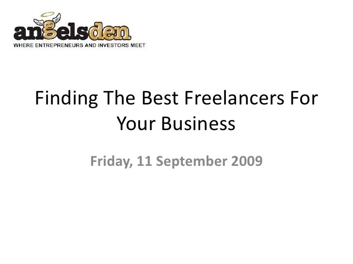 Finding The Best Freelancers For Your Business<br />Friday, 11 September 2009<br />