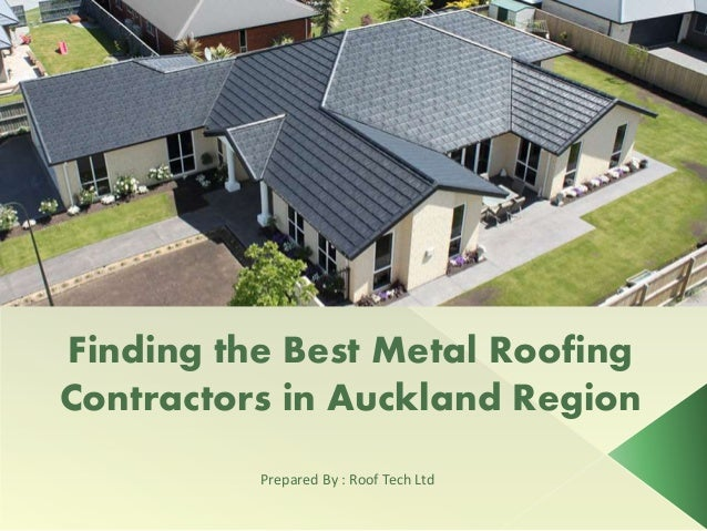 Prepared By : Roof Tech Ltd Finding the Best Metal Roofing Contractors in Auckland Region