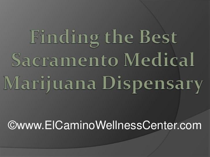 Finding the Best Sacramento Medical Marijuana Dispensary<br />©www.ElCaminoWellnessCenter.com<br />