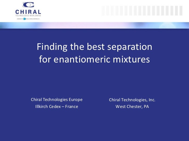 Finding the best separation for enantiomeric mixtures Chiral Technologies Europe Illkirch Cedex – France Chiral Technologi...