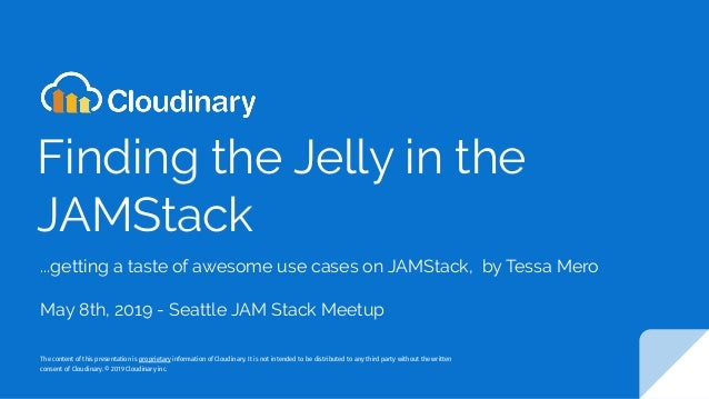Finding the Jelly in the JAMStack ...getting a taste of awesome use cases on JAMStack, by Tessa Mero May 8th, 2019 - Seatt...