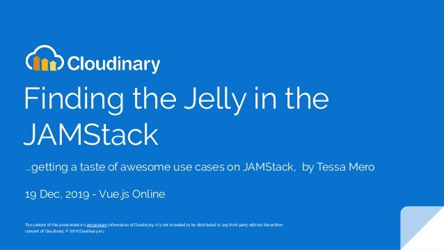 Finding the Jelly in the JAMStack ...getting a taste of awesome use cases on JAMStack, by Tessa Mero 19 Dec, 2019 - Vue.js...