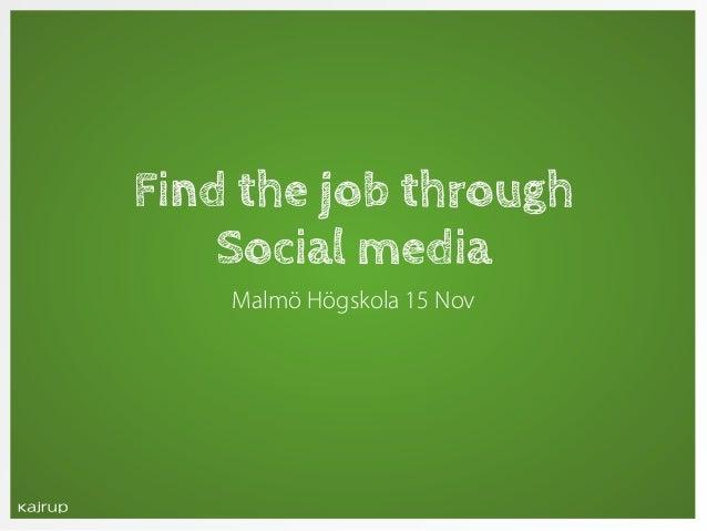Find the job through    Social media    Malmö Högskola 15 Nov