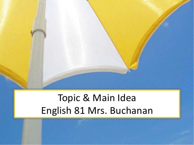 Topic & Main Idea English 81 Mrs. Buchanan