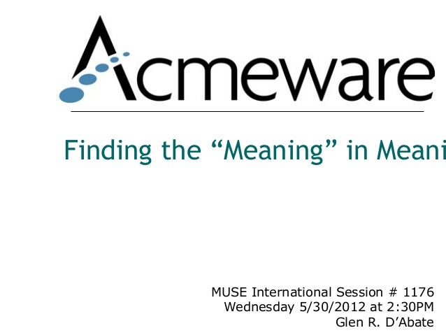 """Finding the """"Meaning"""" in Meani           MUSE International Session # 1176            Wednesday 5/30/2012 at 2:30PM       ..."""