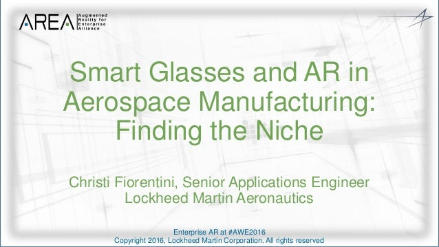 Enterprise AR at #AWE2016 Copyright 2016, Lockheed Martin Corporation. All rights reserved Smart Glasses and AR in Aerospa...