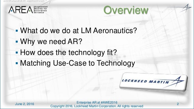 Enterprise AR at #AWE2016 Copyright 2016, Lockheed Martin Corporation. All rights reserved Overview  What do we do at LM ...