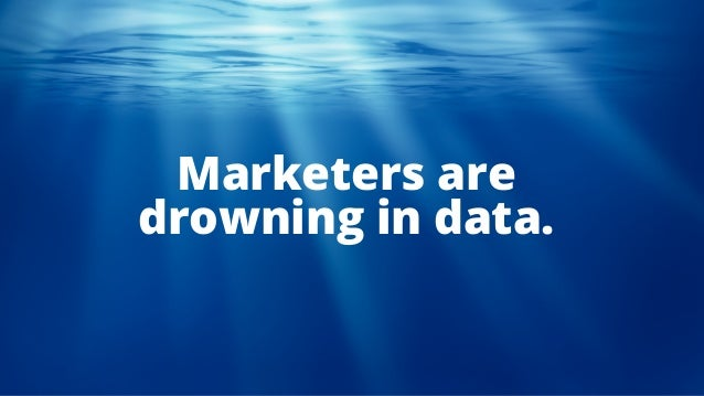 Marketers are drowning in data.