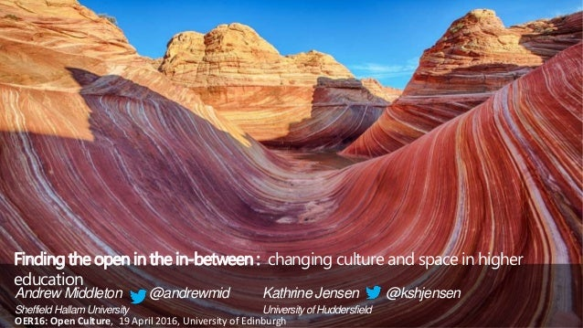 Andrew Middleton @andrewmid Sheffield Hallam University Finding the open in the in-between : changing culture and space in...