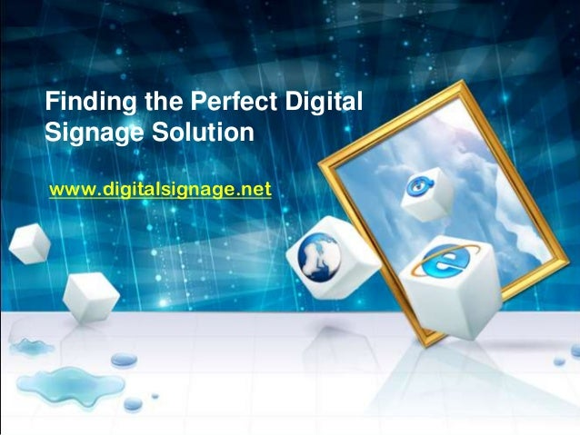 Finding the Perfect Digital Signage Solution www.digitalsignage.net