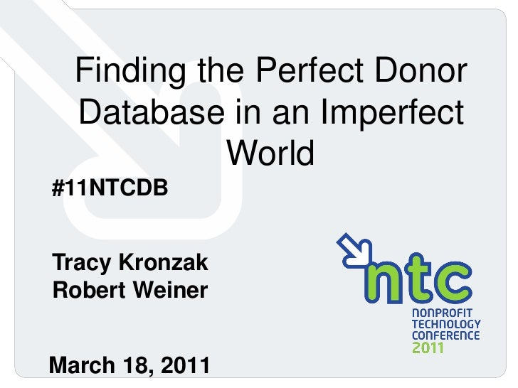 Finding the Perfect Donor  Database in an Imperfect            World#11NTCDBTracy KronzakRobert WeinerMarch 18, 2011   0