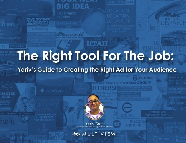 The Right Tool For The Job: Yariv Drori VP of Programmatic Advertising Operations, MultiView Yariv's Guide to Creating the...