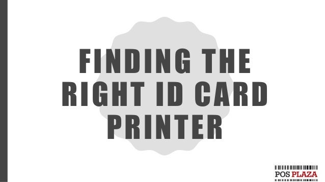 FINDING THE RIGHT ID CARD PRINTER