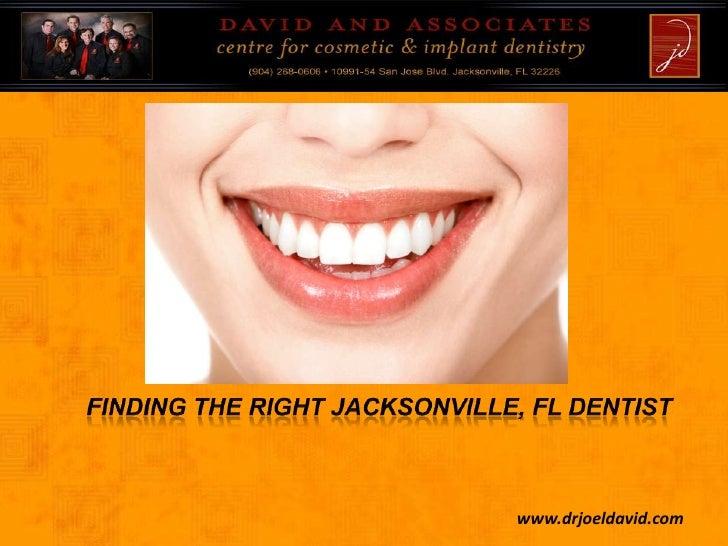 Finding The Right Jacksonville, FL dentist <br />www.drjoeldavid.com<br />
