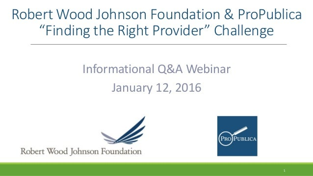 "Robert Wood Johnson Foundation & ProPublica ""Finding the Right Provider"" Challenge Informational Q&A Webinar January 12, 2..."
