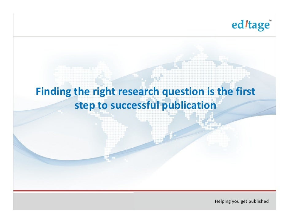 Finding the right research question is the first        step to successful publication                                    ...