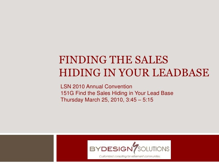 Finding the Sales Hiding in Your Leadbase<br />LSN 2010 Annual Convention<br />151G Find the Sales Hiding in Your Lead Bas...