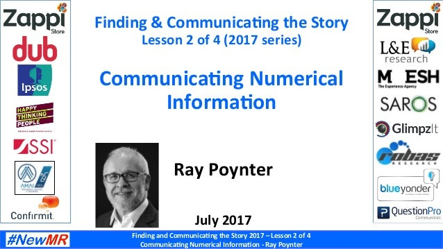 Finding	and	Communica-ng	the	Story	2017	–	Lesson	2	of	4	 Communica-ng	Numerical	Informa-on	-	Ray	Poynter	 Finding	&	Commun...