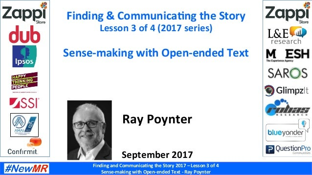Finding	and	Communica-ng	the	Story	2017	–	Lesson	3	of	4	 Sense-making	with	Open-ended	Text	-	Ray	Poynter	 Finding	&	Commun...