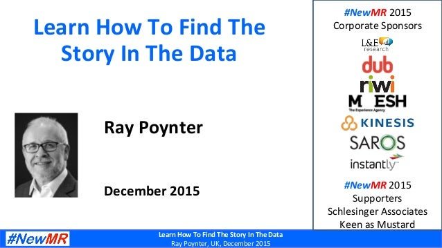Learn  How  To  Find  The  Story  In  The  Data     Ray  Poynter,  UK,  December  2015   Lea...