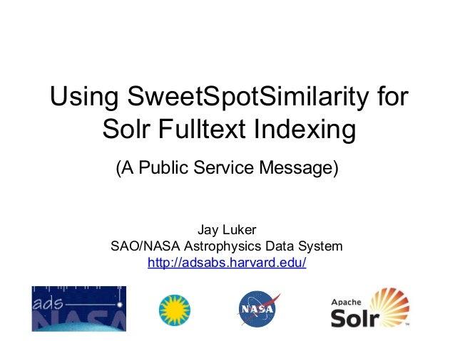 Using SweetSpotSimilarity for Solr Fulltext Indexing (A Public Service Message) Jay Luker SAO/NASA Astrophysics Data Syste...