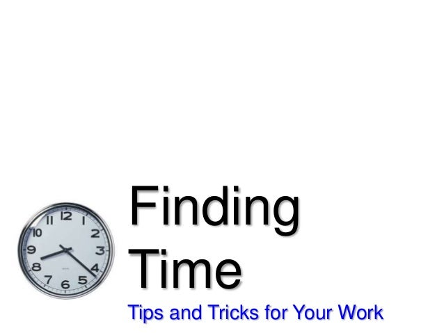 Finding Time Tips and Tricks for Your Work