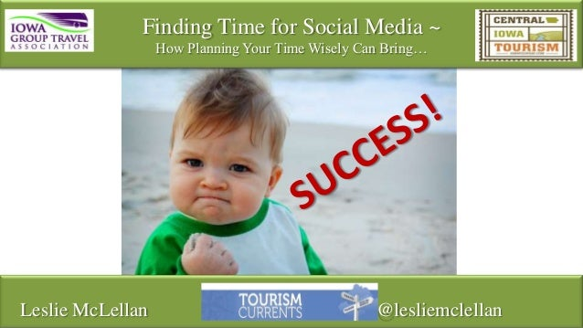 Finding Time for Social Media ~ How Planning Your Time Wisely Can Bring…  Leslie McLellan  @lesliemclellan