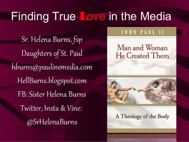 Finding True Love in the Media Sr. Helena Burns, fsp Daughters of St. Paul hburns@paulinemedia.com HellBurns.blogspot.com ...