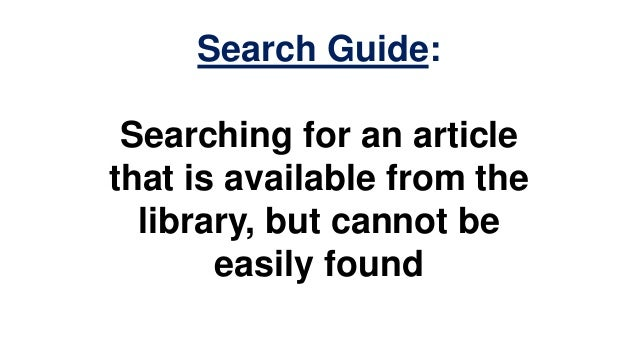 Search Guide: Searching for an articlethat is available from the  library, but cannot be       easily found