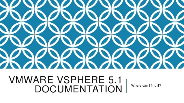 VMWARE VSPHERE 5.1   Where can I find it?   DOCUMENTATION