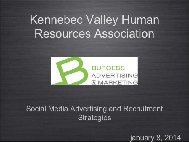 Kennebec Valley Human Resources Association  Social Media Advertising and Recruitment Strategies january 8, 2014
