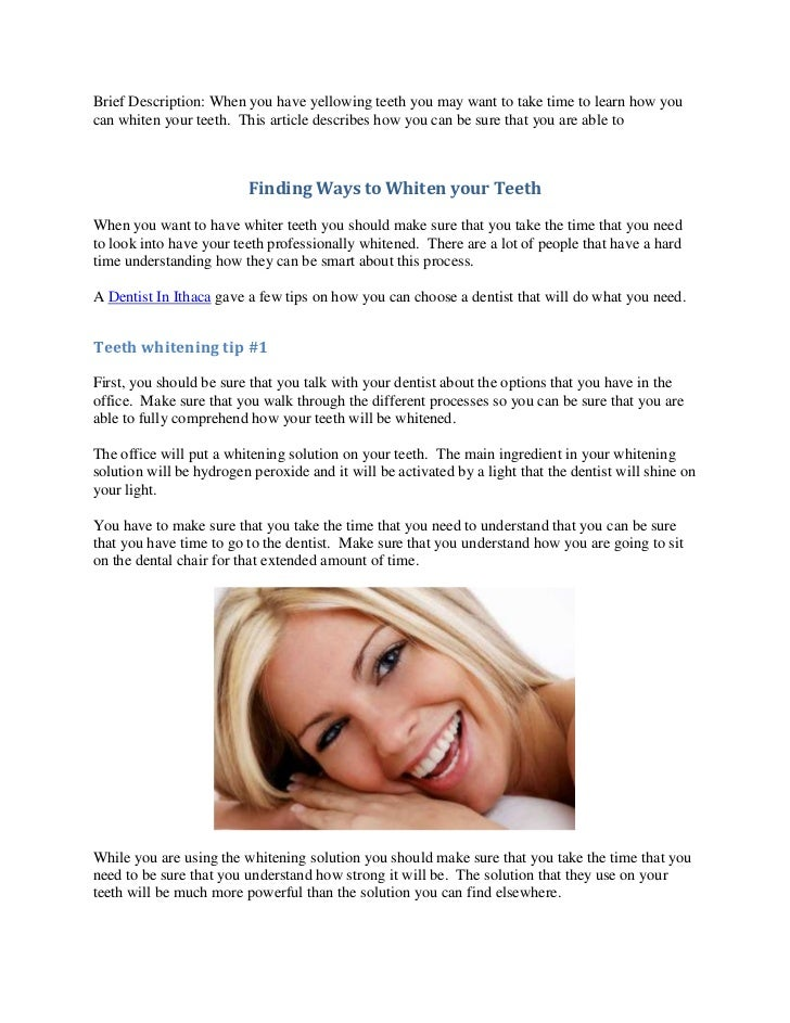 Brief Description: When you have yellowing teeth you may want to take time to learn how youcan whiten your teeth. This art...