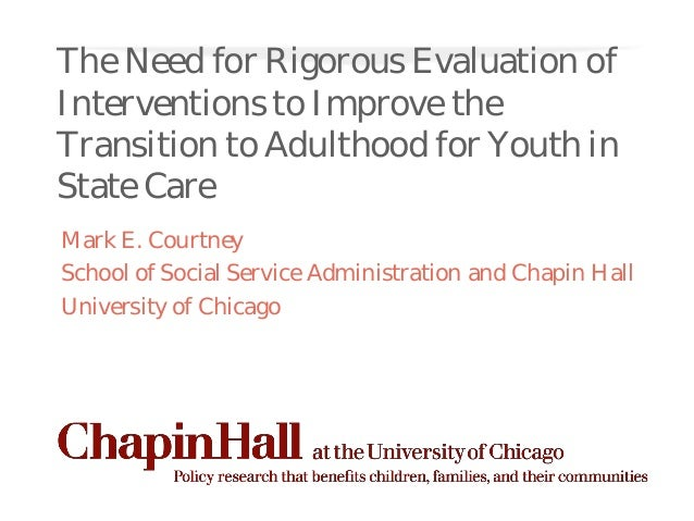 The Need for Rigorous Evaluation ofInterventions to Improve theTransition to Adulthood for Youth inState CareMark E. Court...