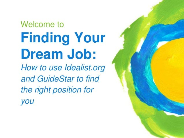 Welcome to Finding Your Dream Job: How to use Idealist.org and GuideStar to find the right position for you