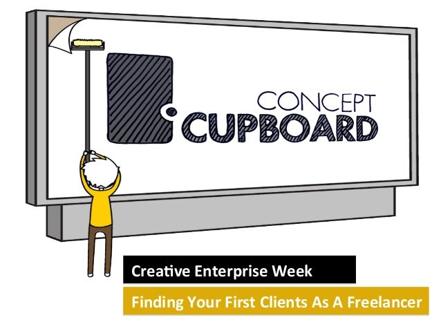 Crea&ve  Enterprise  Week     Finding  Your  First  Clients  As  A  Freelancer