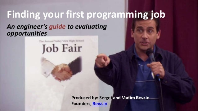 Finding your first programming job An engineer's guide to evaluating opportunities Produced by: Sergei and Vadim Revzin Fo...