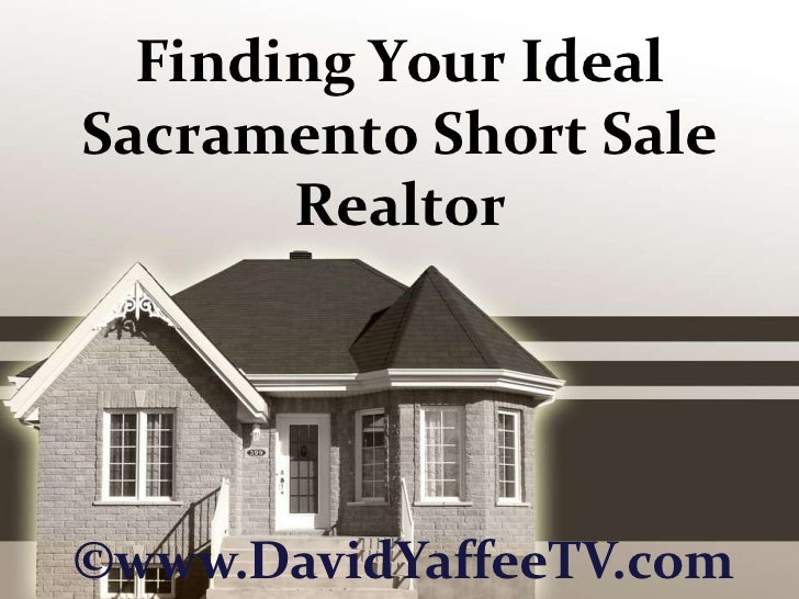 Finding Your Ideal Sacramento Short Sale Realtor<br />©www.DavidYaffeeTV.com<br />