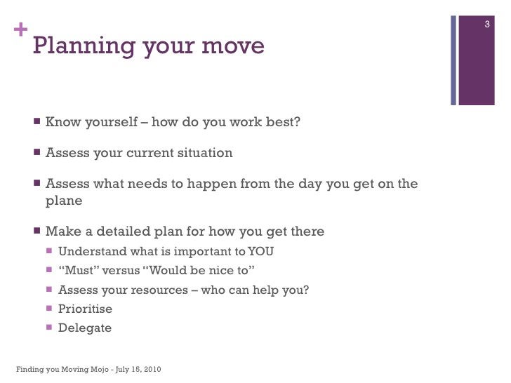 Planning your move <ul><li>Know yourself – how do you work best? </li></ul><ul><li>Assess your current situation </li></ul...