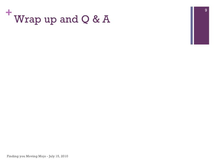Wrap up and Q & A Finding you Moving Mojo - July 15, 2010