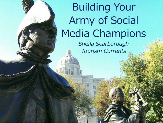 Building Your Army of Social Media Champions Sheila Scarborough Tourism Currents