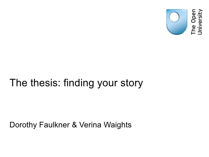 The thesis: finding your storyDorothy Faulkner & Verina Waights