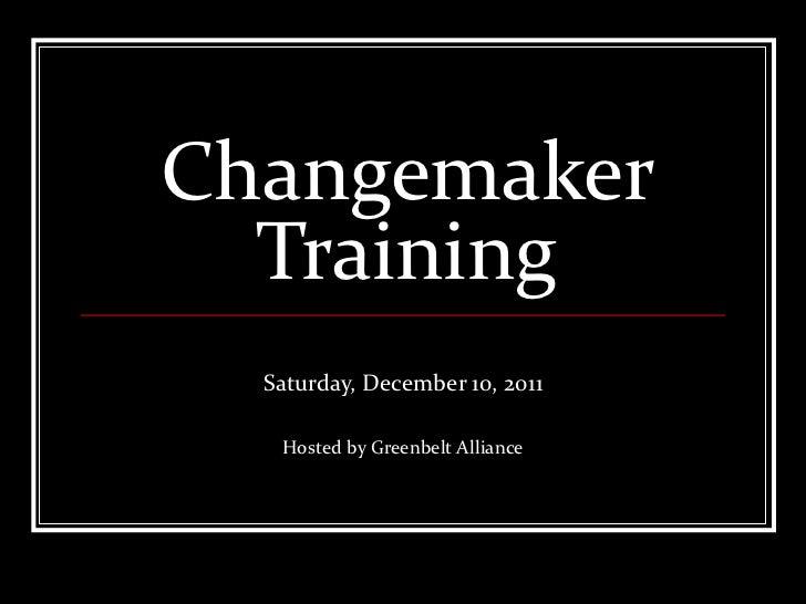 Changemaker Training Saturday, December 10, 2011 Hosted by Greenbelt Alliance