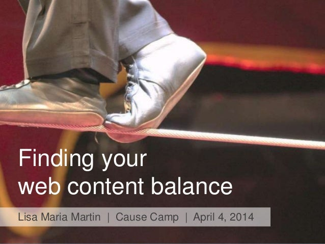 Finding your web content balance Lisa Maria Martin | Cause Camp | April 4, 2014