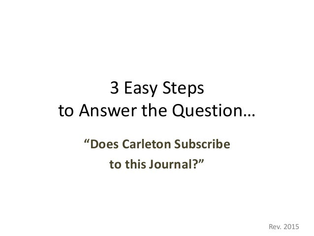 "3 Easy Steps to Answer the Question… ""Does Carleton Subscribe to this Journal?"" Rev. 2015"